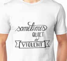 quiet is violent  Unisex T-Shirt