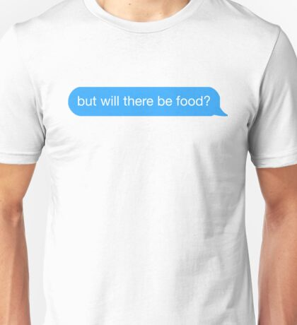but will there be food? text Unisex T-Shirt
