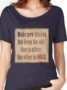 rustic,text,typography,brown,beige,grunge,vintage,Make new friends,but keep the old,One is sliver,the other is gold. Women's Relaxed Fit T-Shirt