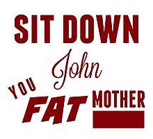 Sit Down, John Photographic Print