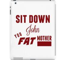 Sit Down, John iPad Case/Skin