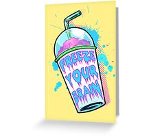 Freeze Your Brain Greeting Card