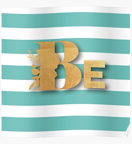 Gold,BE,typography,cool text,teal,white,stripes,modern,trendy,girly,preppy Poster