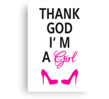 Thank God I am a girl Canvas Print