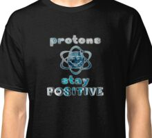 Protons stay positive Classic T-Shirt