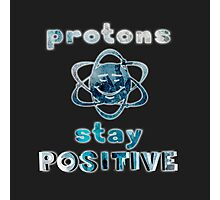 Protons stay positive Photographic Print