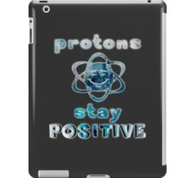 Protons stay positive iPad Case/Skin