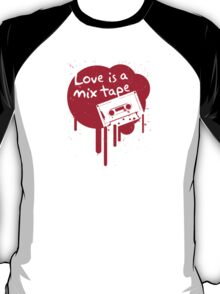 Love Is A Mix Tape... T-Shirt