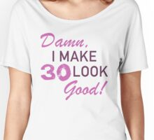 30th Birthday Humor Women's Relaxed Fit T-Shirt