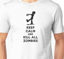 KEEP CALM KILL ALL ZOMBIES Unisex T-Shirt