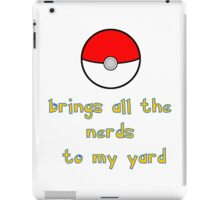 Pokemon Brings all the Nerds to my Yard iPad Case/Skin