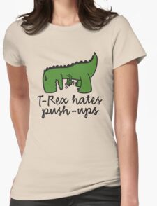 T-Rex hates push-ups Womens Fitted T-Shirt