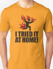 I tried it at home! T-Shirt