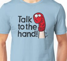 Talk to the hand Unisex T-Shirt