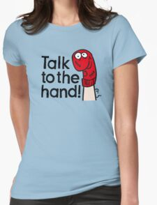 Talk to the hand Womens Fitted T-Shirt