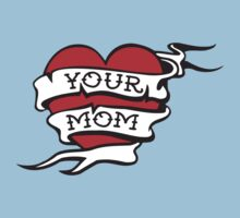 Your Mom by LaundryFactory