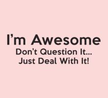 I'm Awesome. Don't Question It... Just Deal With It! Kids Clothes
