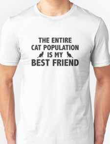 The Entire Cat Population Is My Best Friend Unisex T-Shirt