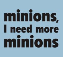 Minions, I Need More Minions by DesignFactoryD