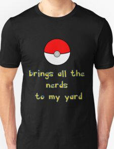 Pokemon Brings all the Nerds to my Yard Unisex T-Shirt