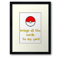 Pokemon Brings all the Nerds to my Yard Framed Print