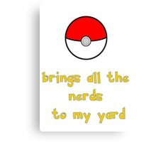 Pokemon Brings all the Nerds to my Yard Canvas Print
