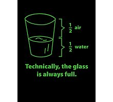 Technically, The Glass Is Always Full Photographic Print
