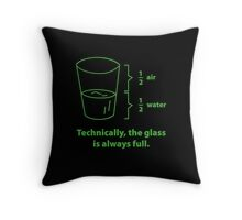 Technically, The Glass Is Always Full Throw Pillow