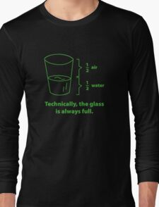 Technically, The Glass Is Always Full Long Sleeve T-Shirt