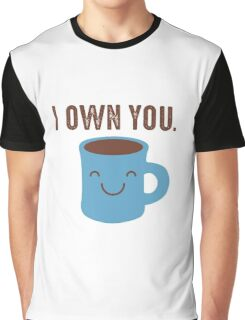Coffee - I own you Graphic T-Shirt