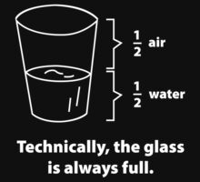 Technically, The Glass Is Always Full by DesignFactoryD