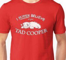 super belive in tad cooper Unisex T-Shirt