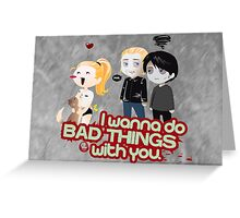 Bad Things Greeting Card
