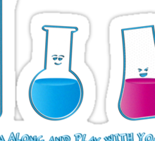 Play with your chemistry set Sticker