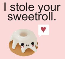 I stole your sweetroll. Baby Tee