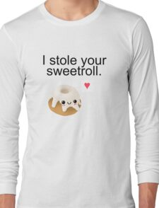 I stole your sweetroll. Long Sleeve T-Shirt