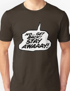 Stay Away! Unisex T-Shirt