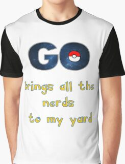 Pokemon Go Brings all the Nerds to my Yard Graphic T-Shirt