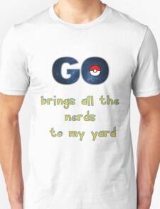Pokemon Go Brings all the Nerds to my Yard Unisex T-Shirt