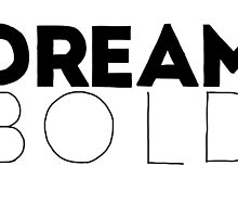 Dream Bold Poster by dudewithhair