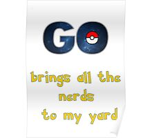 Pokemon Go Brings all the Nerds to my Yard Poster