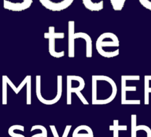 Don't Solve The Murder, Save The Life Sticker
