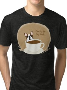 Frenchie & Coffee - I Take My Coffee Very Seriously Tri-blend T-Shirt
