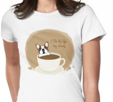 Frenchie & Coffee - I Take My Coffee Very Seriously Womens Fitted T-Shirt