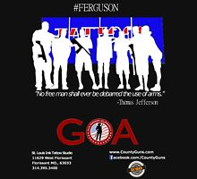 #Ferguson Missouri / Gun Owners of America (GOA) Fundraiser / Shop Owners Guard Their Store  Unisex T-Shirt