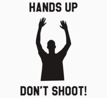 Hands up don't shoot by Theblackmamba