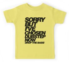Sorry But I've Chosen Dubstep  Kids Tee