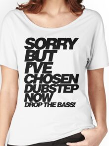 Sorry But I've Chosen Dubstep  Women's Relaxed Fit T-Shirt