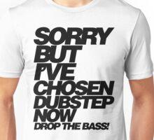 Sorry But I've Chosen Dubstep  Unisex T-Shirt
