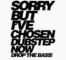Sorry But I've Chosen Dubstep  Unisex T-Shirt